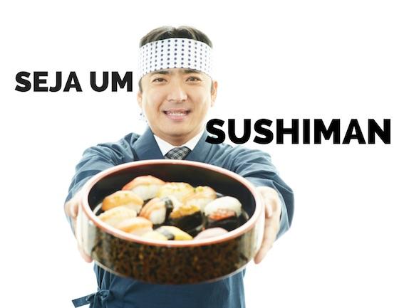 Seja um sushiman (ou sushiwoman)!